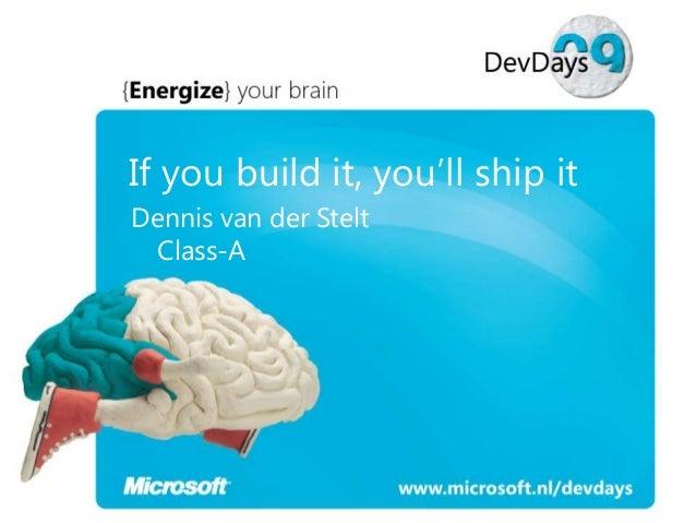 If you build it, you'll ship it Dennis van der Stelt Class-A