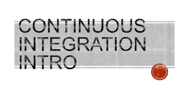 Continuous Integration - Intro by Maxim Romanovsky