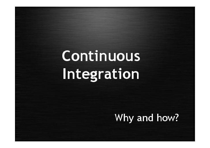 Continuous integration   why and how? [DPC uncon quick-prep version]