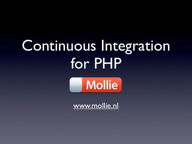 Continuous Integration       for PHP       www.mollie.nl