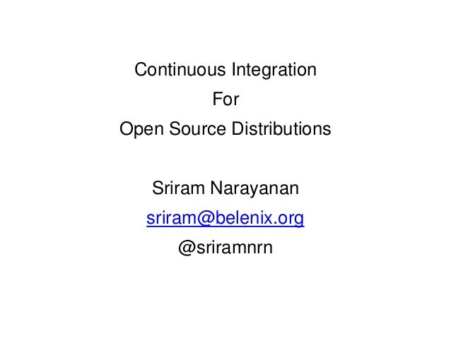 Continuous Integration          ForOpen Source Distributions   Sriram Narayanan   sriram@belenix.org      @sriramnrn