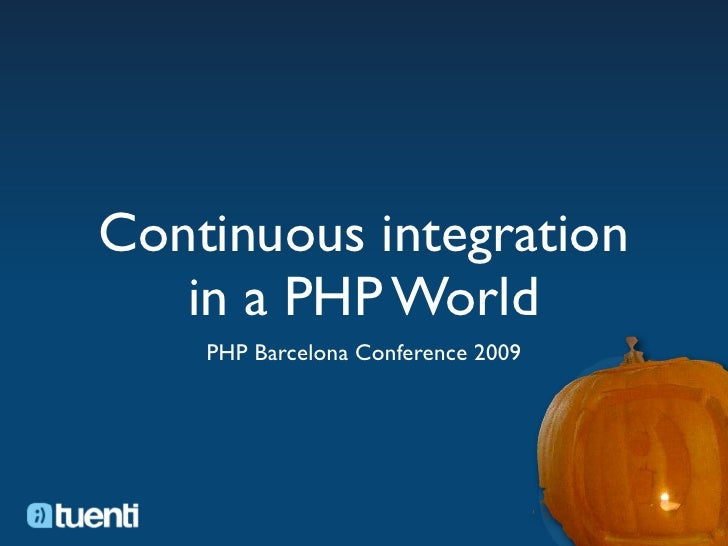 Continuous integration    in a PHP World     PHP Barcelona Conference 2009