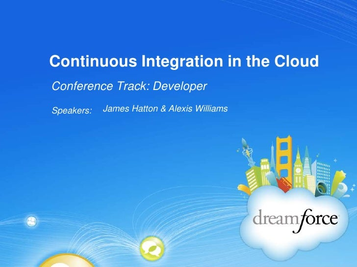 Continuous Integration in the Cloud<br />Conference Track: Developer<br />James Hatton & Alexis Williams<br />