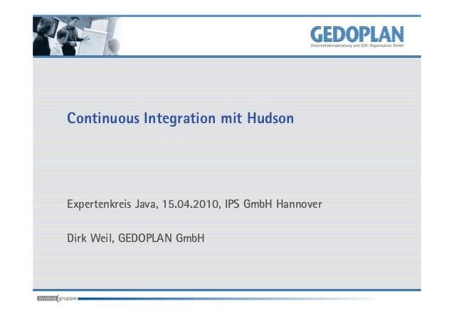 Continuous Integration mit HudsonExpertenkreis Java, 15.04.2010, IPS GmbH HannoverDirk Weil, GEDOPLAN GmbH