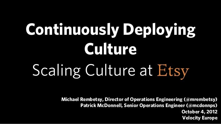 Continuously Deploying Culture: Scaling Culture at Etsy - Velocity Europe 2012