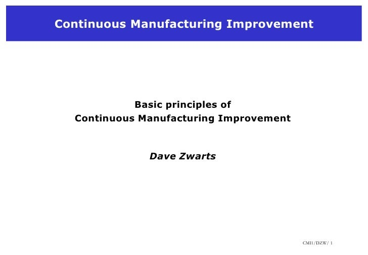 Continuous Manufacturing Improvement<br />Basic principles of <br />Continuous Manufacturing Improvement<br />Dave Zwarts<...