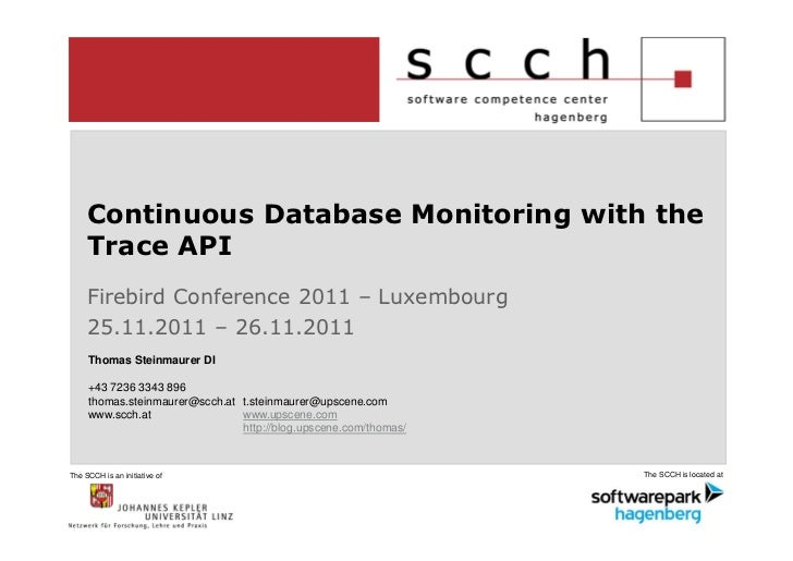 Continuous Database Monitoring with the     Trace API     Firebird Conference 2011 – Luxembourg     25.11.2011 – 26.11.201...