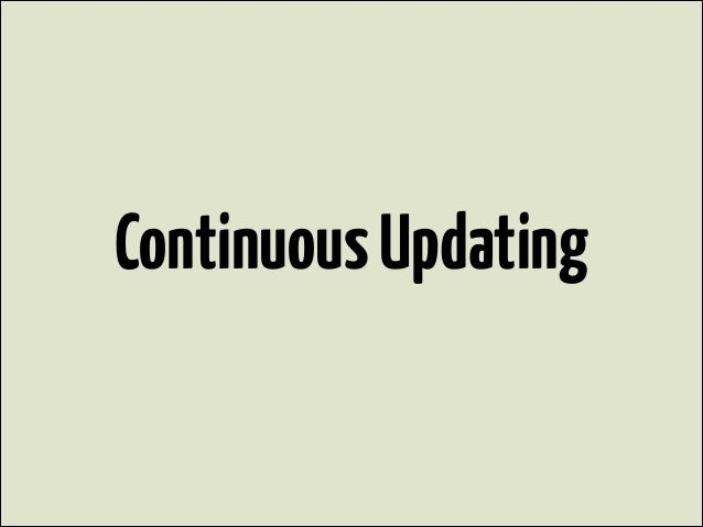 Continuous Updating