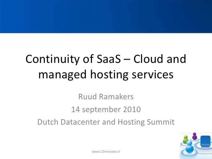 Continuity of SaaS – Cloud and managed hosting services<br />Ruud Ramakers<br />14 september 2010<br />Dutch Datacenter an...