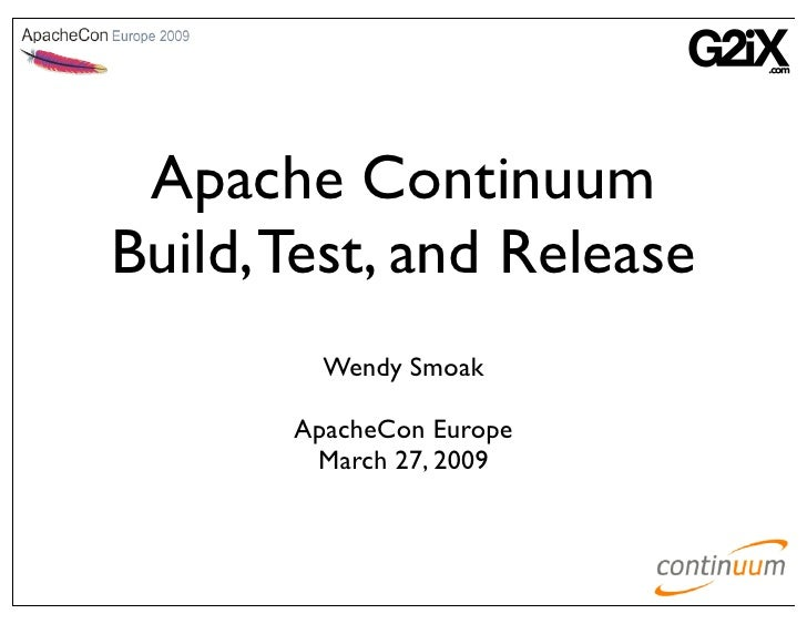 Apache Continuum Build, Test, and Release          Wendy Smoak         ApacheCon Europe         March 27, 2009