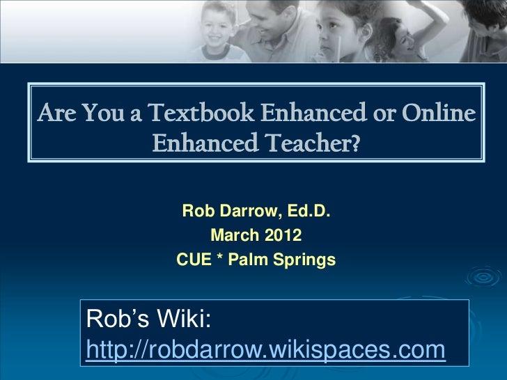 Rob Darrow, Ed.D.          March 2012       CUE * Palm SpringsRob's Wiki:http://robdarrow.wikispaces.com