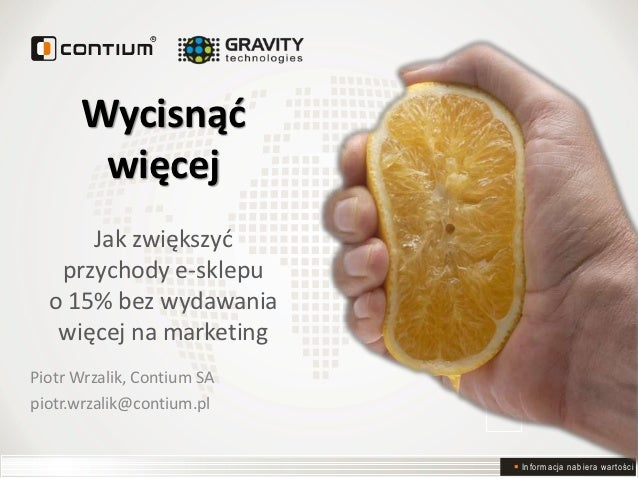 Wycisnąć       więcej      Jak zwiększyć   przychody e-sklepu  o 15% bez wydawania   więcej na marketingPiotr Wrzalik, Con...
