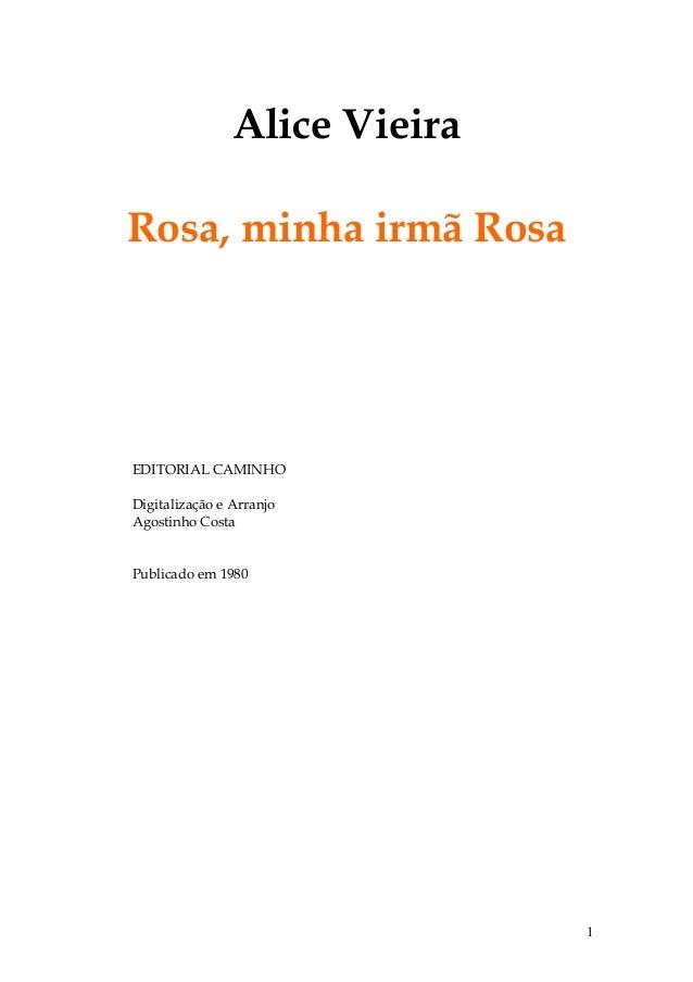 Alice Vieira Rosa, minha irmã Rosa  EDITORIAL CAMINHO Digitalização e Arranjo Agostinho Costa  Publicado em 1980  1