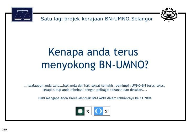 Kenapa anda terus  menyokong BN-UMNO? …..walaupun anda tahu….hak anda dan hak rakyat terhakis, pemimpin UMNO-BN terus raku...