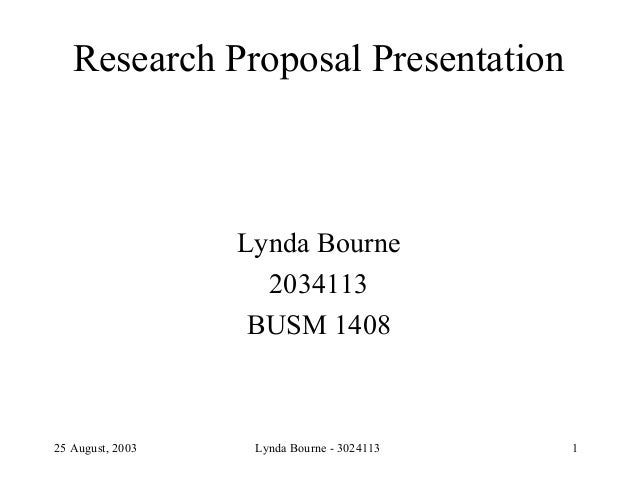 Research Proposal Presentation                  Lynda Bourne                    2034113                   BUSM 140825 Augu...