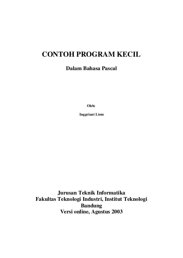 CONTOH PROGRAM KECILDalam Bahasa PascalOleh:Inggriani LiemJurusan Teknik InformatikaFakultas Teknologi Industri, Institut ...