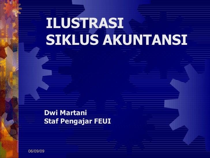 06/10/09 ILUSTRASI  SIKLUS  AKUNTANSI Dwi Martani Staf Pengajar FEUI
