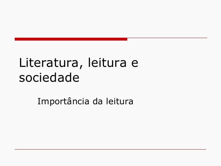 Literatura, leitura e sociedade Importância da leitura