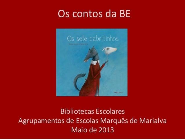 Os contos da BEBibliotecas EscolaresAgrupamentos de Escolas Marquês de MarialvaMaio de 2013