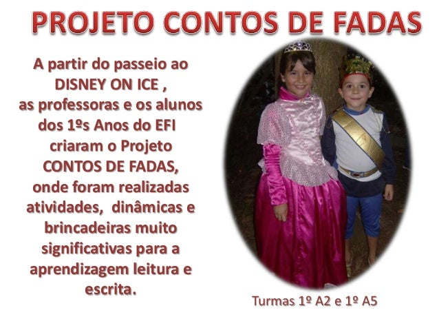 A partir do passeio aoDISNEY ON ICE ,as professoras e os alunosdos 1ºs Anos do EFIcriaram o ProjetoCONTOS DE FADAS,onde fo...