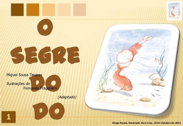 O  Segre   doMiguel Sousa TavaresIlustrações de          Fernanda Fragateiro                                (Adaptado)1   ...