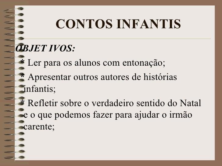 CONTOS INFANTIS <ul><li>OBJET   IVOS: </li></ul><ul><li>*  Ler para os alunos com entonação; </li></ul><ul><li>*  Apresent...