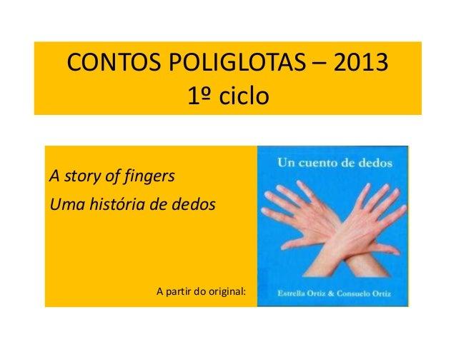 CONTOS POLIGLOTAS – 2013 1º ciclo A story of fingers Uma história de dedos A partir do original: