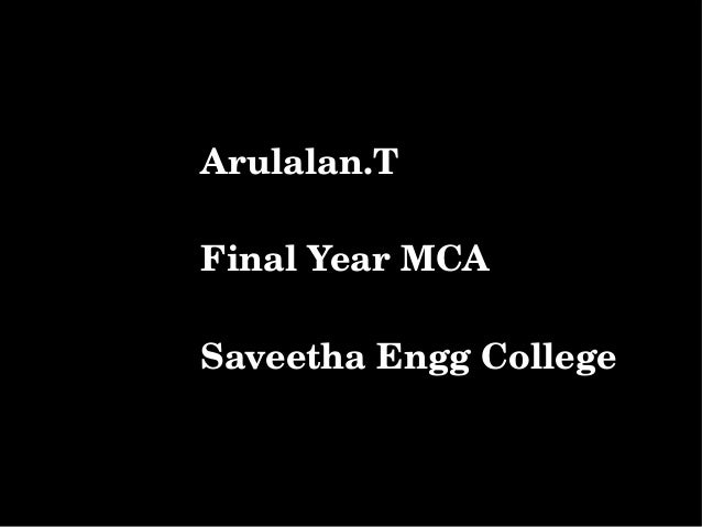 Arulalan.T        Final Year MCA        Saveetha Engg College