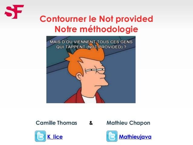 Contourner le Not provided Notre méthodologie K_lice Camille Thomas Mathieu Chapon Mathieujava &