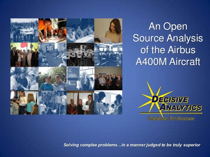 An Open Source Analysis of the Airbus A400M Aircraft<br />Solving complex problems…in a manner judged to be truly superior...