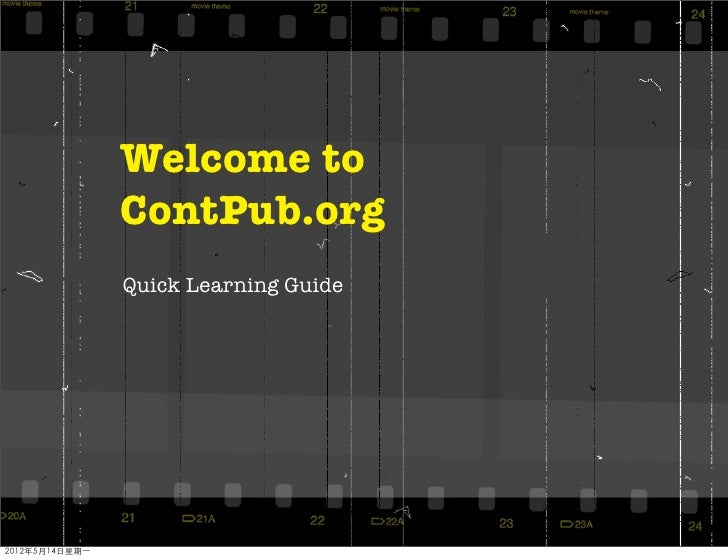 Welcome to                ContPub.org                Quick Learning Guide2012年5月14日星期一