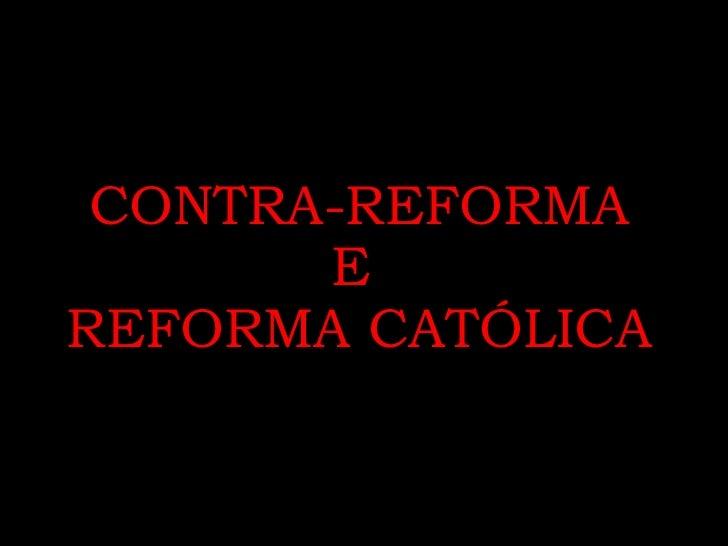 CONTRA-REFORMA E  REFORMA CATÓLICA