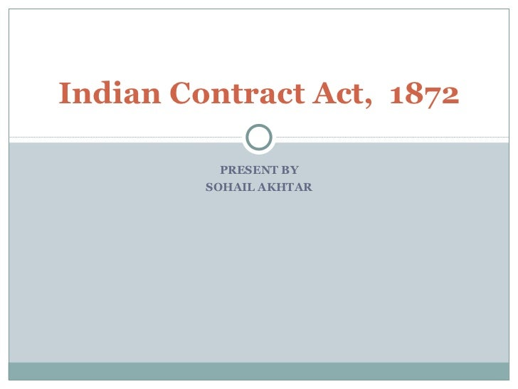 PRESENT BY SOHAIL AKHTAR Indian Contract Act,  1872