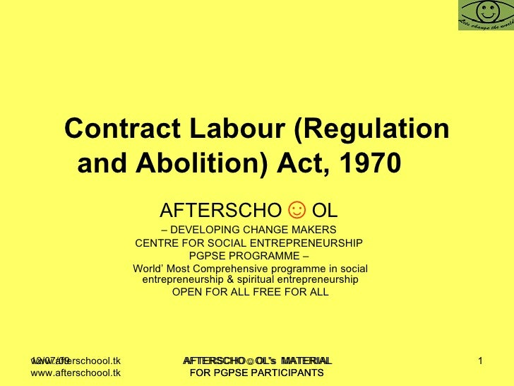 Contract Labour (Regulation and Abolition) Act, 1970  AFTERSCHO ☺ OL   –  DEVELOPING CHANGE MAKERS  CENTRE FOR SOCIAL ENTR...