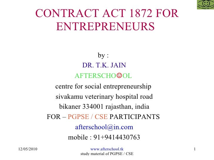 CONTRACT ACT 1872 FOR ENTREPRENEURS  by :  DR. T.K. JAIN AFTERSCHO ☺ OL  centre for social entrepreneurship  sivakamu vete...