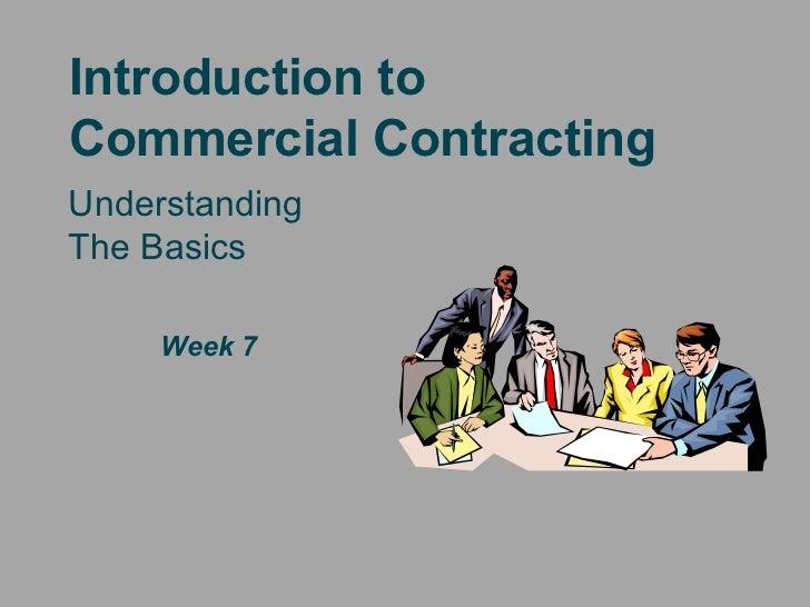Introduction toCommercial ContractingUnderstandingThe Basics     Week 7