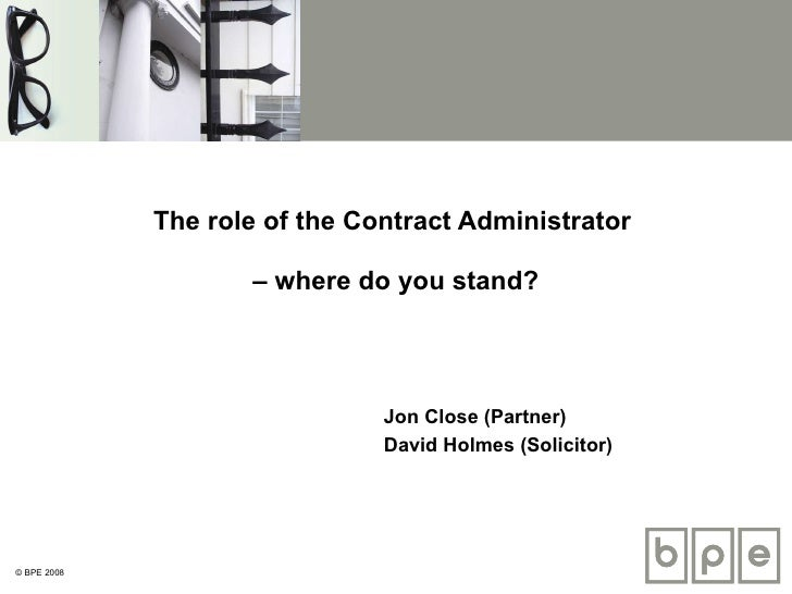 The role of the Contract Administrator  – where do you stand? Jon Close (Partner) David Holmes (Solicitor)