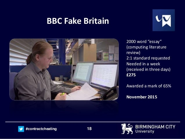 "18#contractcheating BBC Fake Britain 2000 word ""essay"" (computing literature review) 2:1 standard requested Needed in a we..."