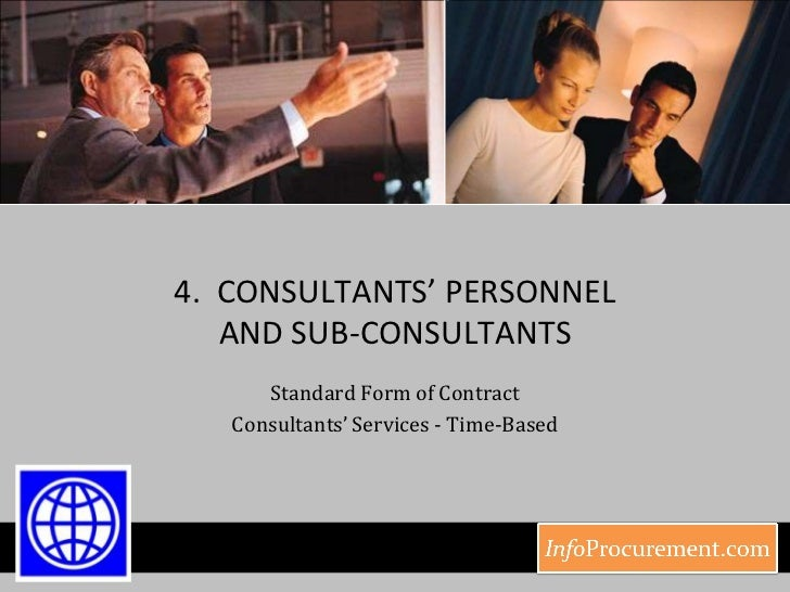 4.  CONSULTANTS' PERSONNEL AND SUB-CONSULTANTS<br />Standard Form of Contract <br />Consultants' Services - Time-Based<br />