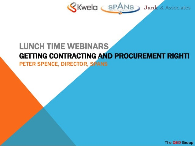 LUNCH TIME WEBINARS GETTING CONTRACTING AND PROCUREMENT RIGHT! PETER SPENCE, DIRECTOR, SPANS  The QED Group