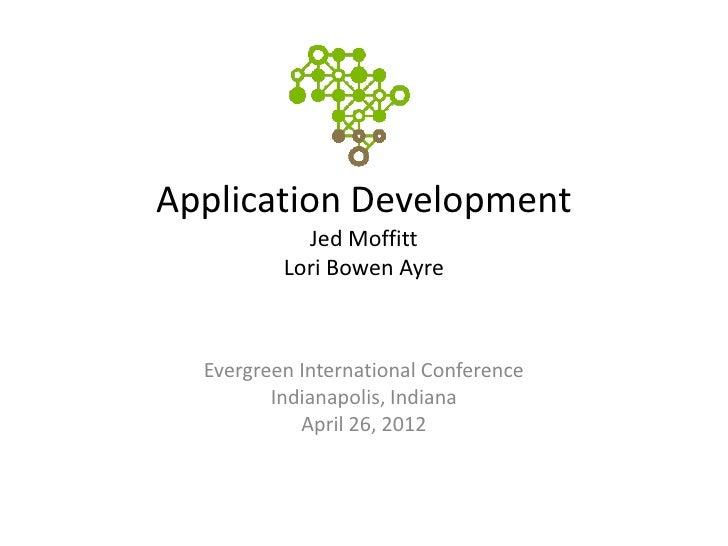 Application Development            Jed Moffitt          Lori Bowen Ayre  Evergreen International Conference         Indian...