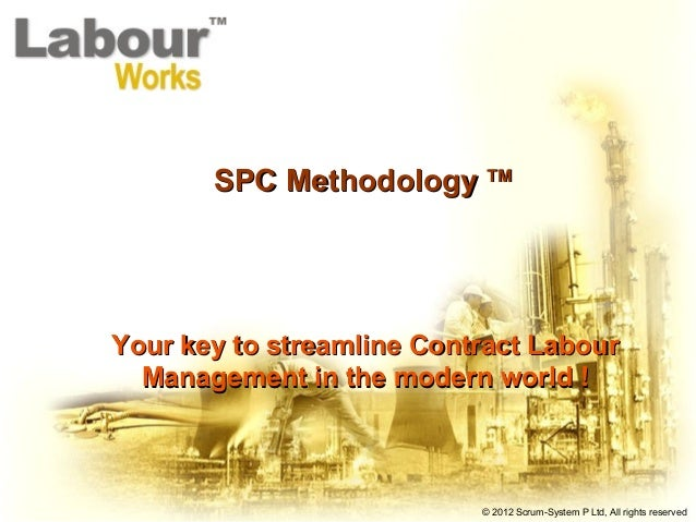 © 2012 Scrum-System P Ltd, All rights reserved SPC MethodologySPC Methodology TMTM Your key to streamline Contract LabourY...