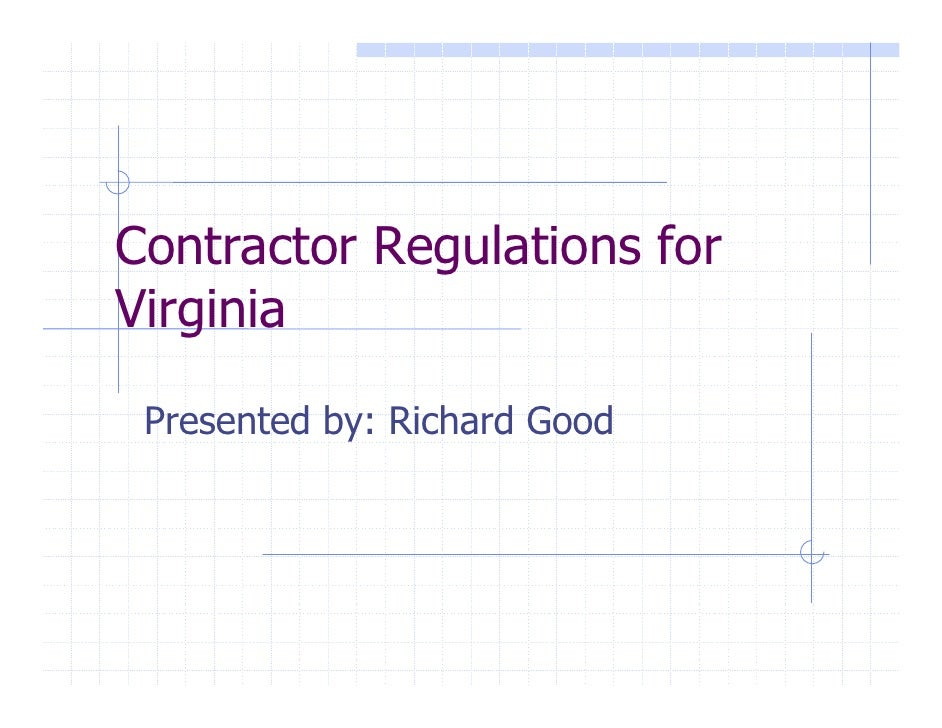 Contractor Regulations for Virginia   Presented by: Richard Good