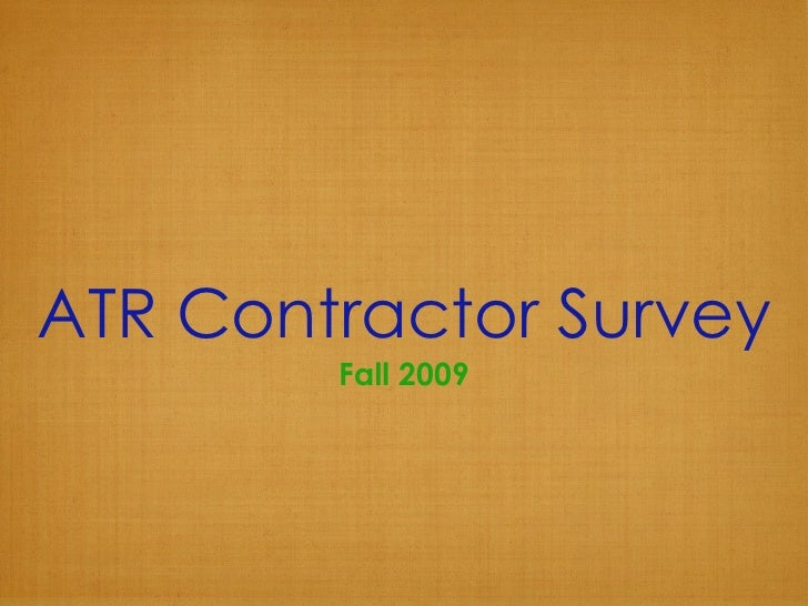 ATR Contractor Survey <ul><li>Fall 2009 </li></ul>
