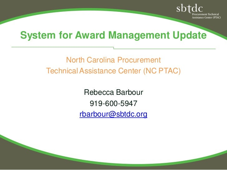 System for Award Management Update         North Carolina Procurement    Technical Assistance Center (NC PTAC)            ...