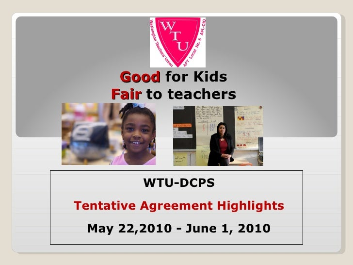 Good   for Kids Fair   to teachers WTU-DCPS Tentative Agreement Highlights May 22,2010 - June 1, 2010