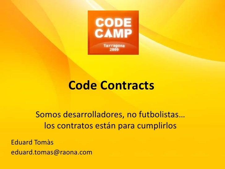 CodeContracts<br />Somos desarrolladores, no futbolistas… los contratos están para cumplirlos<br />EduardTomàs<br />eduard...