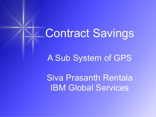 Contract Savings A Sub System of GPS Siva Prasanth Rentala IBM Global Services