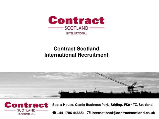 Contract ScotlandInternational Recruitment   Scotia House, Castle Business Park, Stirling, FK9 4TZ, Scotland.    +44 1786...