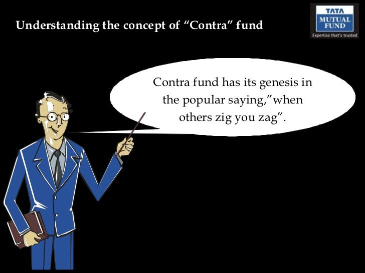 "Understanding the concept of ""Contra"" fund                       Contra fund has its genesis in                        the..."